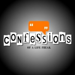 Confessions of a Life Freak